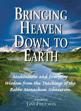 9781580621946: Bringing Heaven Down to Earth: Meditations and Everyday Wisdom from the Teachings of the Rebbe, Menachem Schneerson