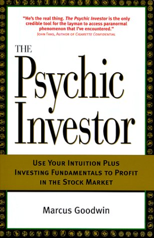 The Psychic Investor: Using Your Intuition Plus Investing Fundamentals to Profit in the Stock ...