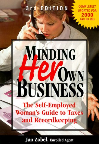 9781580622004: Minding Her Own Business: The Self-Employed Woman's Guide to Taxes and Recordkeeping