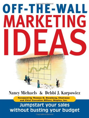 9781580622059: Off the Wall Marketing Ideas: Wild, Wacky, Witty and Best of All, Highly Effective Ways to Jumpstart Your Sales Without Busting Your Budget