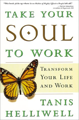 9781580622899: Take Your Soul To Work: Transform Your Life and Work