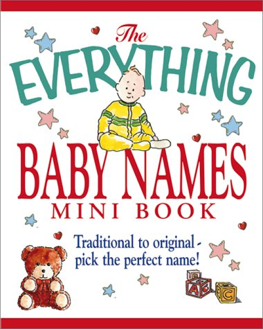 9781580623919: The Everything Baby Names Mini Book: Traditional to Original--Pick the Perfect Name!