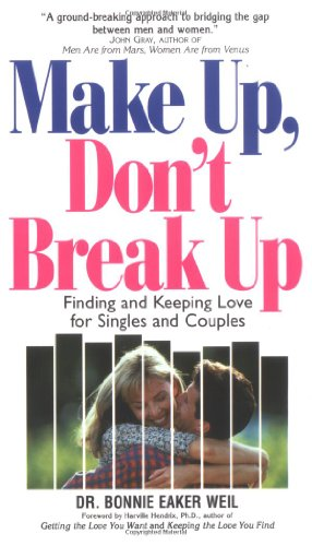 9781580624077: Make Up, Don't Break Up: Finding and Keeping Love for Singles and Couples