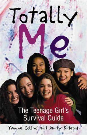 Totally Me: The Teenage Girl's Survival Guide: Collins, Yvonne, Rideout,