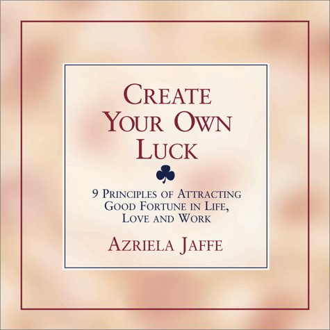 Create Your Own Luck : 8 Principles of Attracting Good Fortune in Life, Love, and Work: Azriela ...