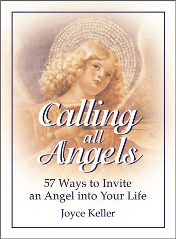 9781580624299: Calling All Angels!: 57 Ways to Invite an Angel into Your Life