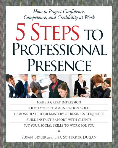 5 Steps to Professional Presence: Susan Bixler And Lisa Scherrer Dugan: