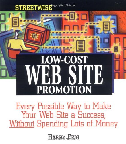 9781580625012: Streetwise Low-Cost Web Site Promotion: Every Possible Way to Make Your Web Site a Success, Without Spending Lots of Money
