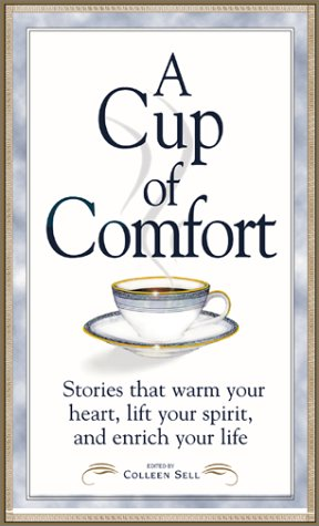 A Cup of Comfort: Stories That Warm Your Heart, Lift Your Spirit, and Enrich Your Life