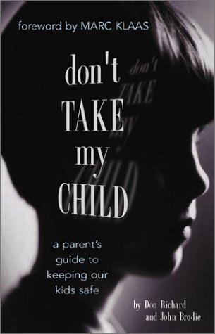 9781580625289: Don't Take My Child: A Parent's Guide to Keeping Our Kids Safe
