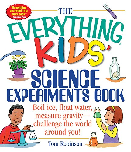 9781580625579: The Everything Kids' Science Experiments Book: Boil Ice, Float Water, Measure Gravity-Challenge the World Around You!