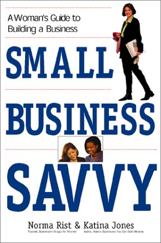 Small Business Savvy: A Woman's Guide to: Rist, Norma J.;