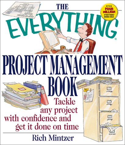 The Everything Project Management Book: Tackle Any Project With Confidence and Get It Done on Time:...