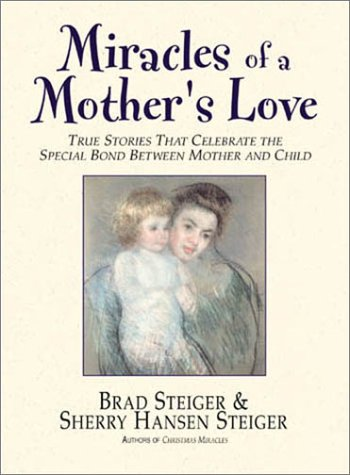 9781580626002: Miracles of a Mother's Love: True Stories of the Amazing Bond Between Mother and Child