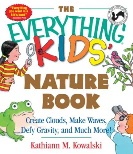 9781580626842: The Everything Kids' Nature Book: Create Clouds, Make Waves, Defy Gravity and Much More!