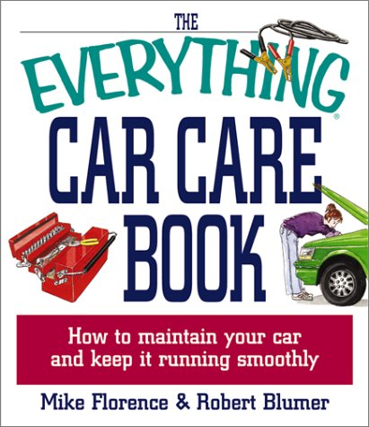 The Everything Car Care Book: How to: Mike Florence, Robert