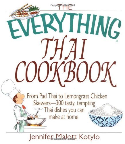 9781580627337: The Everything Thai Cookbook: From Pad Thai to Lemongrass Chicken Skewers--300 Tasty, Tempting Thai Dishes You Can Make at Home