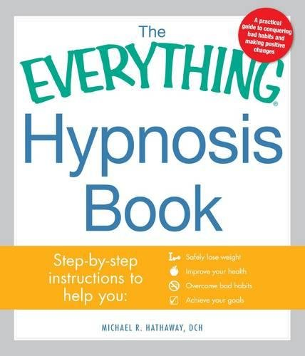 The Everything Hypnosis Book: Safe, Effective Ways to Lose Weight, Improve Your Health, Overcome ...