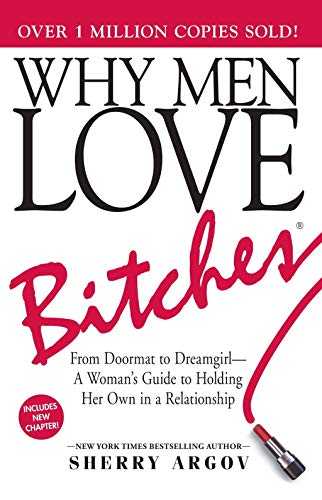 9781580627566: Why Men Love Bitches: From Doormat to Dreamgirl - A Woman's Guide to Holding Her Own in a Relationship