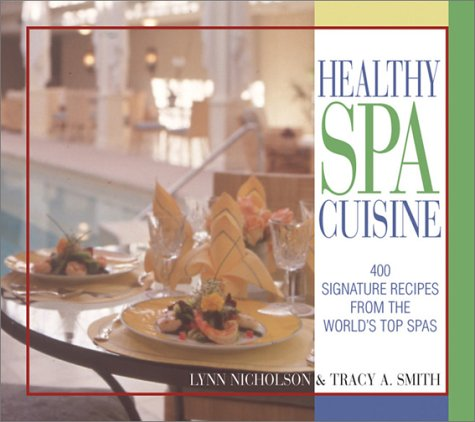 9781580627795: Healthy Spa Cuisine: 400 Signature Recipes from the World's Top Spas