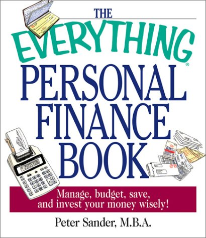 The Everything Personal Finance Book: Manage, Budget, Save, and Invest Your Money Wisely (1580628109) by Sander, Peter J.