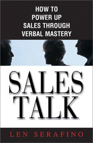 Sales Talk: How to Power Up Sales Through Verbal Mastery: Len Serafino