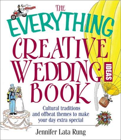 The Everything Creative Wedding Ideas Book: Jennifer Lata Rung