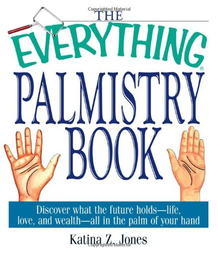 9781580628761: The Everything Palmistry Book: Discover What the Future Holds--Life, Love, and Wealth--All in the Palm of Your Hand
