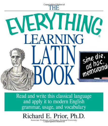The Everything Learning Latin Book: Read and: Prior, Richard E.