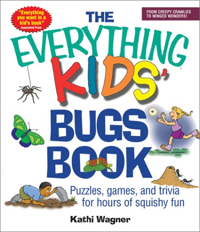 The Everything Kids' Bugs Book: Puzzles, Games, and Trivia for Hours of Squishy Fun 9781580628921 Explores the world of insects--where to find them, how to attract them, how to help them grow--and the characteristics of specific kinds