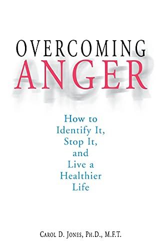 Overcoming Anger: How to Identify It, Stop: Carol D. Jones