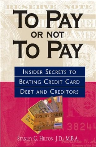 9781580629447: To Pay Or Not To Pay: Insider Secrets to Beating Credit Card Debt and Creditors