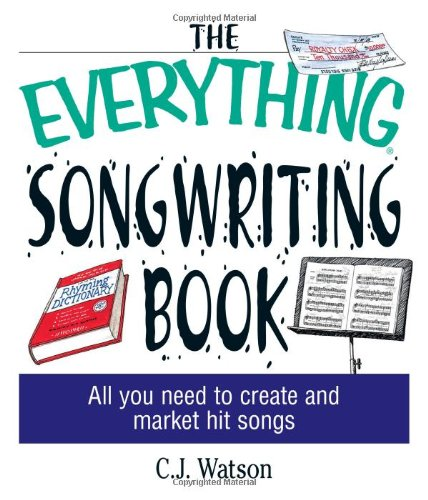 The Everything Songwriting Book: All You Need to Create and Market Hit Songs (Everything (Music)): ...