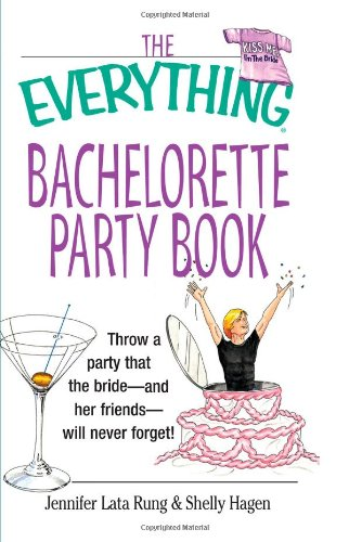 The Everything Bachelorette Party Book: Throw a: Rung, Jennifer Lata