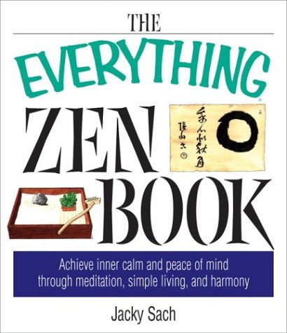 Everything Zen (Everything (Religion)) The Everything Zen Book: Achieve Inner Calm and Peace of Mind Through Meditation, Simple Living, and Harmony (Everything (Religion)), Jacky Sach, Jessica Faust, New, 9781580629737
