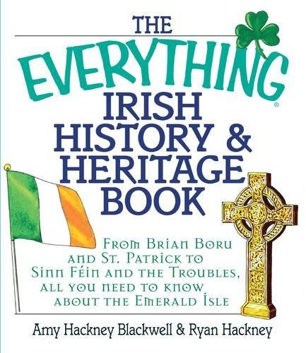 9781580629805: The Everything Irish History & Heritage Book: From Brian Boru and St. Patrick to Sinn Fein and the Troubles, All You Need to Know About the Emerald Isle [Lingua Inglese]