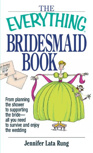 The Everything Bridesmaid Book: From Planning the: Rung, Jennifer Lata