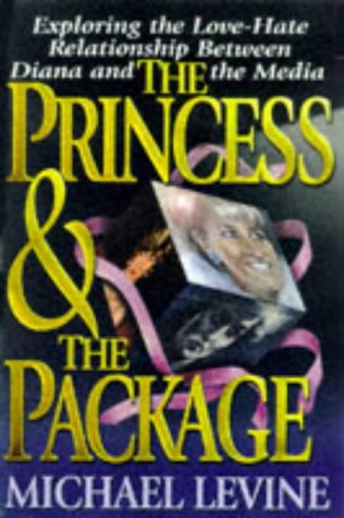 The Princess and the Package: Exploring the Love-Hate Relationship Between Diana and the Media (1580630286) by Michael Levine