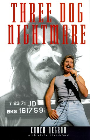 THREE DOG NIGHTMARE: the CHUCK NEGRON STORY: NEGRON, Chuck; BLATCHFORD,