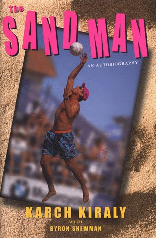 The Sand Man: An Autobiography: Kiraly, Karch, Shewman, Byron
