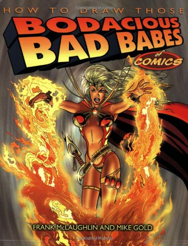 9781580630689: How to Draw Those Bodacious Bad Babes of Comics