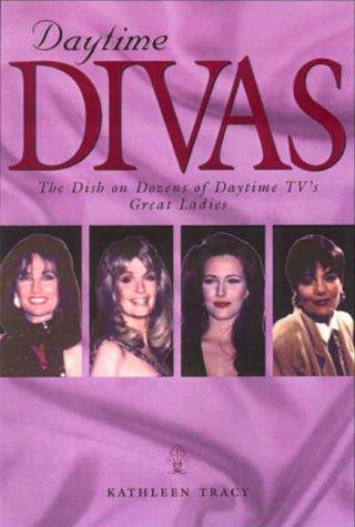 Daytime Divas: The Dish on Dozens of Daytime TV's Great Ladies: Kathleen Tracy