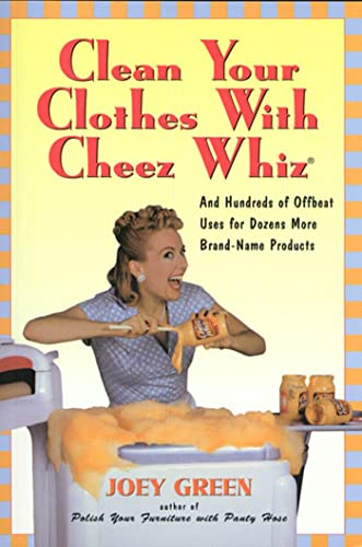9781580630993: Clean Your Clothes with Cheez Whiz: And Hundreds of Offbeat Uses for Dozens More Brand-Name Products