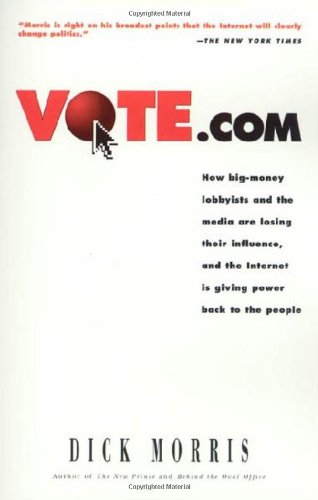 9781580631051: Vote.com: How Big-Money Lobbyists and the Media are Losing Their Influence, and the Internet is Giving Power to the People