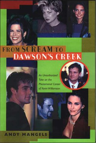From Scream to Dawson's Creek: An Unauthorized Take on the Phenomenal Career of Kevin Williamson (1580631223) by Andy Mangels