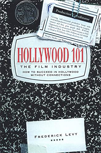 Hollywood 101, The Film Industry: How to Suceed in Hollywood Without Connections