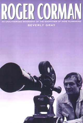 9781580631464: Roger Corman: An Unauthorized Biography of the Godfather of Indie Filmmaking