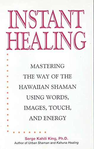 9781580631594: Instant Healing: From Cutting-Edge Scientific Research to Ancient Rituals and Holistic Medicine, Powerful, Drug-Free Methods to Help You Heal Your Body and Stop Pain NOW!