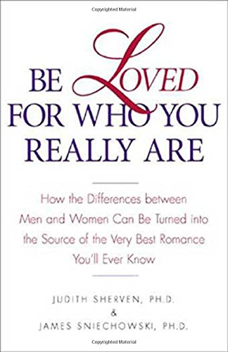 Be Loved for Who You Really Are: How the Differences Between Men and Women Can Be Turned into the ...