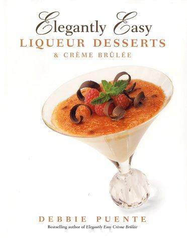 9781580632089: Elegantly Easy Liqueur Desserts